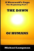 The Dawn of Humans a Werewolf's Saga the Beginning Part 1