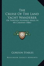 The Cruise of the Land Yacht Wanderer