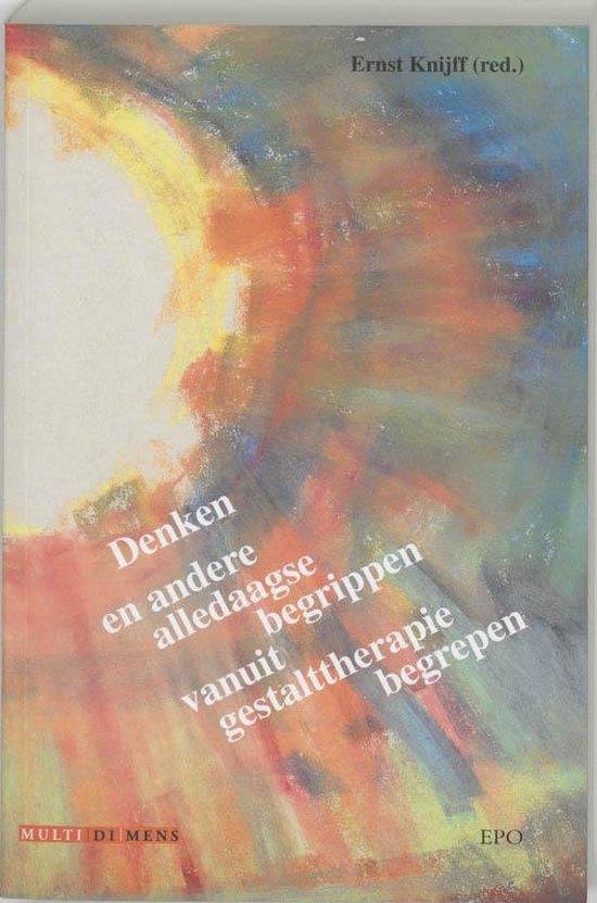 Denken en andere alledaagse begrippen vanuit Gestalttherapie begrepen - Ernst Knijff |