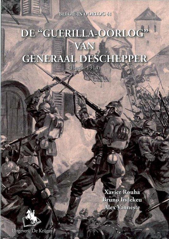 Belgie in oorlog 41 - De Guerilla-oorlog van Generaal Deschepper herfst 1914 - X. Rouha |