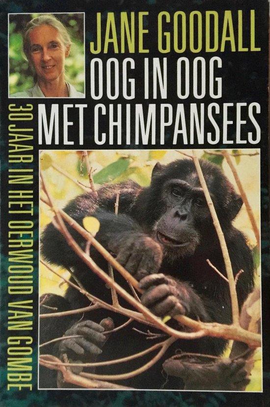 OOG IN OOG MET CHIMPANSEES 30 JAAR IN HET OERWOUD VAN GOMBE - Jane Goodall |