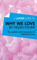 A Joosr Guide to... Why We Love by Helen Fisher: The Nature and Chemistry of Romantic Love