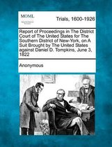 Report of Proceedings in the District Court of the United States for the Southern District of New-York, on a Suit Brought by the United States Against Daniel D. Tompkins, June 3, 1822