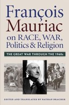 Francois Mauriac on Race, War, Politics, and Religion