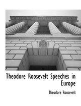 Theodore Roosevelt Speeches in Europe
