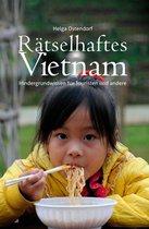 Rätselhaftes Vietnam - Hintergrundwissen für Touristen und andere