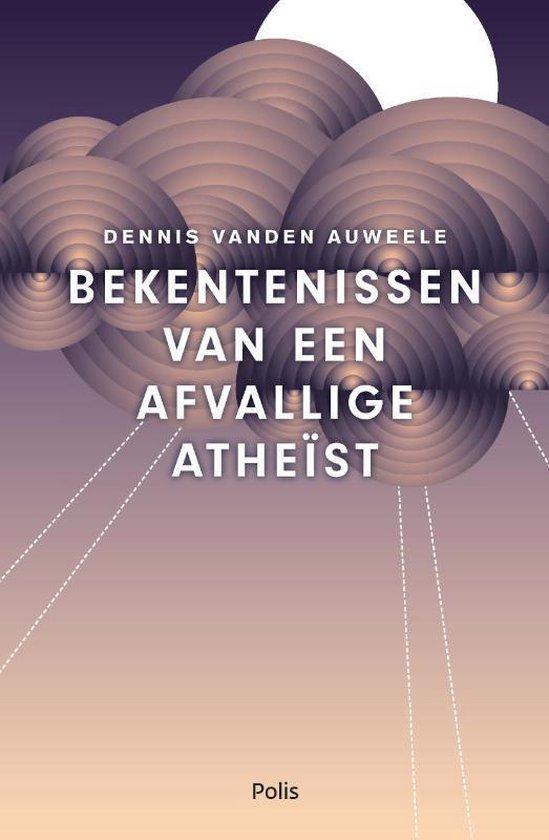Bekentenissen van een afvallige atheïst - Dennis Vanden Auweele |