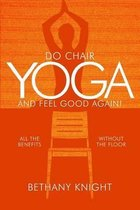 Do Chair Yoga and Feel Good Again