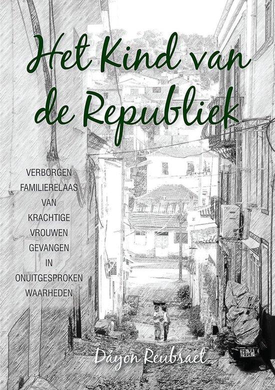 Het kind van de Republiek - verborgen familierelaas van krachtige vrouwen gevangen in onuitgesproken waarheden - none | Fthsonline.com