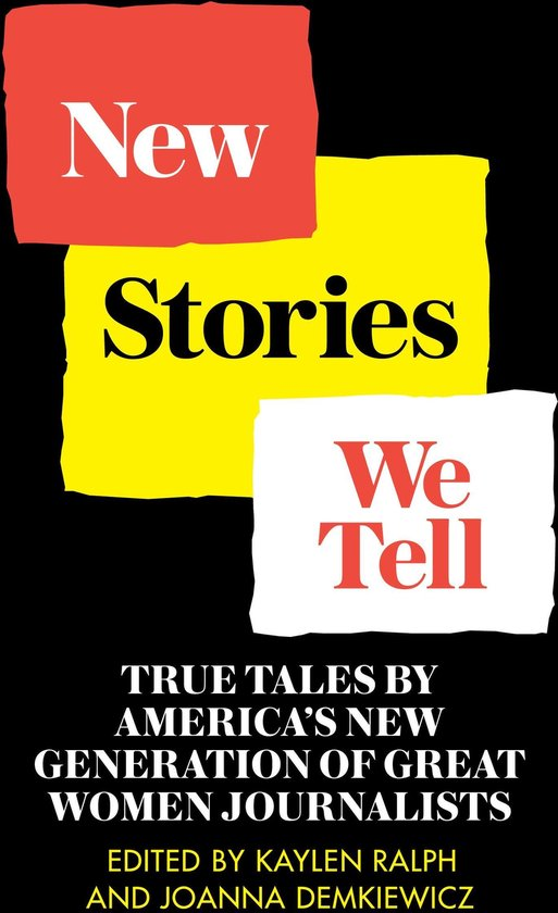 Omslag van New Stories We Tell: True Tales By America's New Generation of Great Women Journalists