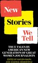 Omslag New Stories We Tell: True Tales By America's New Generation of Great Women Journalists