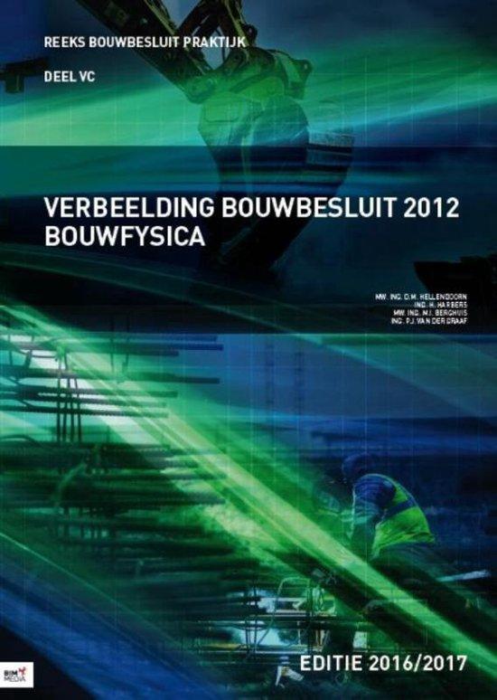 Reeks bouwbesluit praktijk VC - Verbeelding bouwbesluit 2012 2016-2017 Bouwfysica - D.M. Hellendoorn |