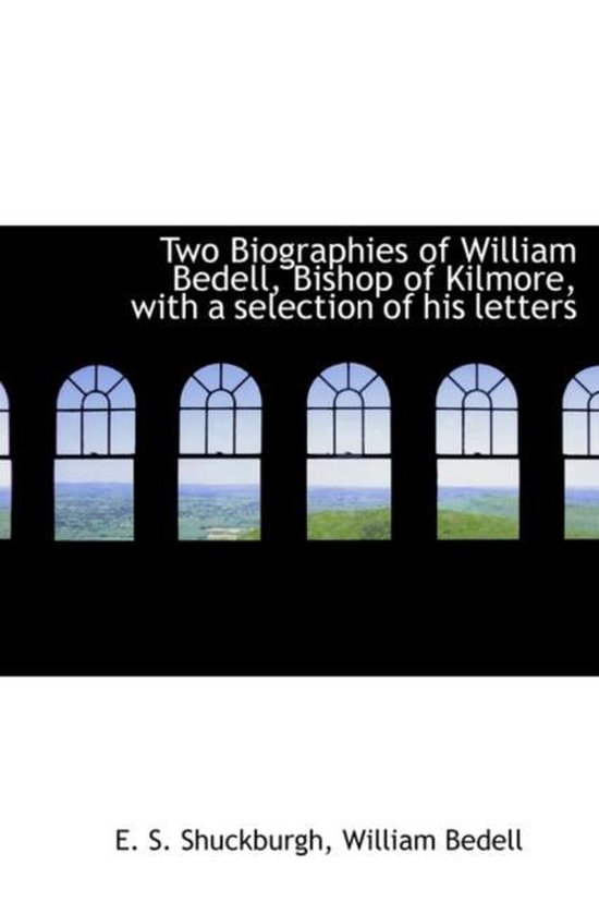 Two Biographies of William Bedell, Bishop of Kilmore, with a Selection of His Letters