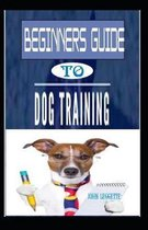 Beginners Guide to Dog Training