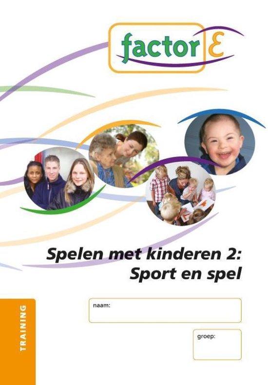Factor-E Spelen met kinderen 2: Sport en spel Training - Tanja Zwiers-Veldhuis |