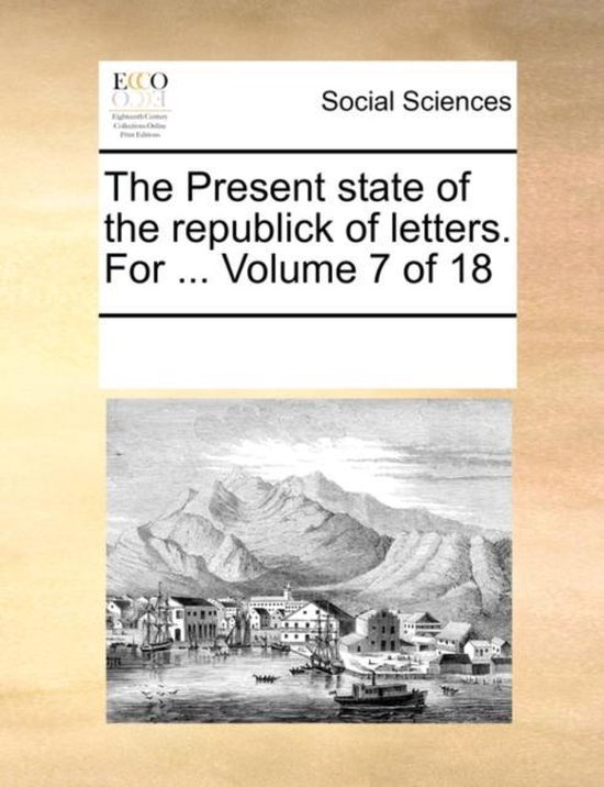 The Present State of the Republick of Letters. for ... Volume 7 of 18