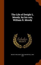 The Life of Dwight L. Moody, by His Son, William R. Moody