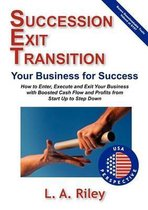 Succession Exit Transition, Your Business for Success - (SET) Your Business for Success - How to Enter, Execute and Exit Your Business with Boosted Cash Flow and Profits from Start Up to Step Down
