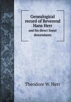 Genealogical Record of Reverend Hans Herr and His Direct Lineal Descendants