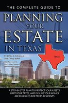 The Complete Guide to Planning Your Estate in Texas: A Step-by-Step Plan to Protect Your Assets, Limit Your Taxes, and Ensure Your Wishes are Fulfilled for Texas Residents