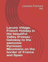 Laruns Village, French Holiday in the Beautiful Valley d'Ossau - Gateway to the Awesome Pyrenees Mountains - On the Border of France and Spain