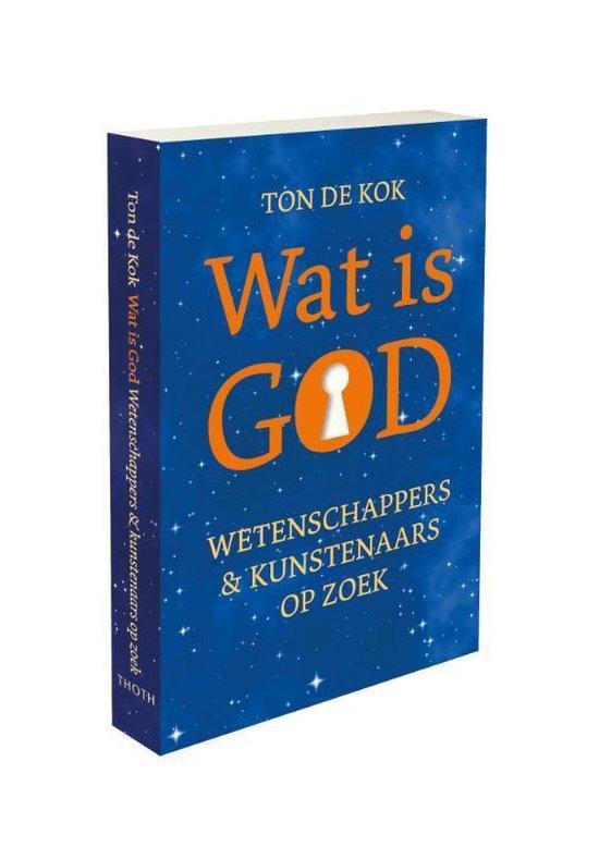 Wat is God ? - Ton de Kok |