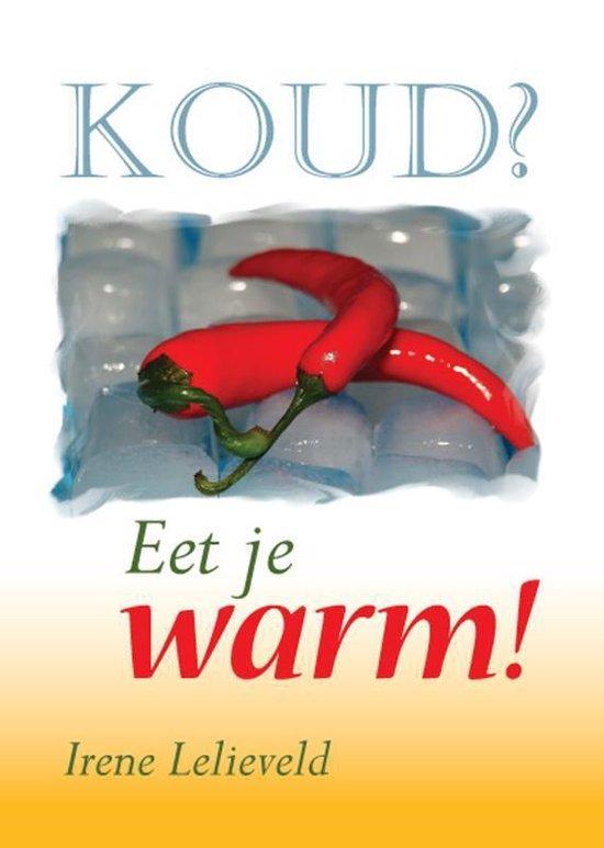 Koud? eet je warm! - I. Lelieveld | Fthsonline.com