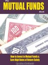 The Mutual Funds Book: How to Invest in Mutual Funds & Earn High Rates of Returns Safely