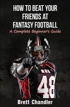 How to Beat Your Friends at Fantasy Football