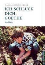 Ich schluck' Dich, Goethe