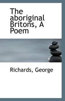 The Aboriginal Britons, a Poem