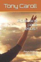 Aplausos para Jesus !
