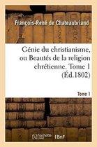 Genie du christianisme, ou Beautes de la religion chretienne. Tome 1