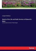 Sketch of the Life and Public Services of Edward D. Baker