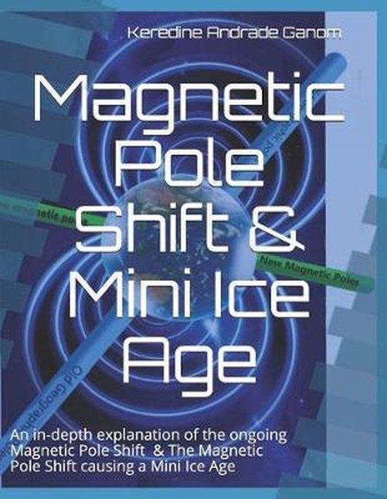 Magnetic Pole Shift & Mini Ice Age