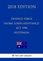 Defence Force (Home Loans Assistance) ACT 1990 (Australia) (2018 Edition)