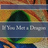 If You Met a Dragon