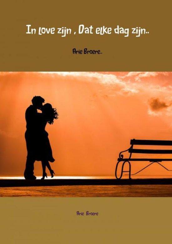 In love zijn , Dat elke dag zijn.. - Arie Broere | Fthsonline.com