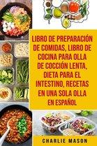 Libro de Preparacion de Comidas & Libro De Cocina Para Olla de Coccion Lenta & Dieta para el intestino & Recetas en Una Sola Olla En Español