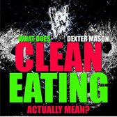 What Does Clean Eating Actually Mean?