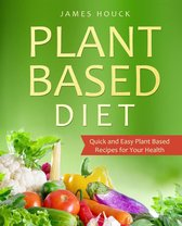 Plant-Based Diet: Quick and Easy Plant-Based Recipes for Your Health
