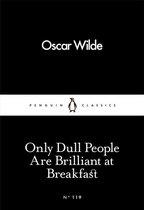 Boek cover Only Dull People Are Brilliant at Breakfast van Oscar Wilde (Paperback)