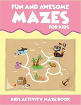 Fun And Awesome Mazes For Kids Kids Activity Maze Book