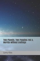 Two Planets, Two Peoples: Vol 3, Worlds Without Endlings
