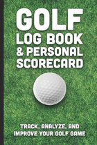 Golf Log Book & Personal Scorecard: Track, Analyze, And Improve Your Golf Game: Record and Track Detailed Statistics, Score Keeper, Club Yardage, Putt