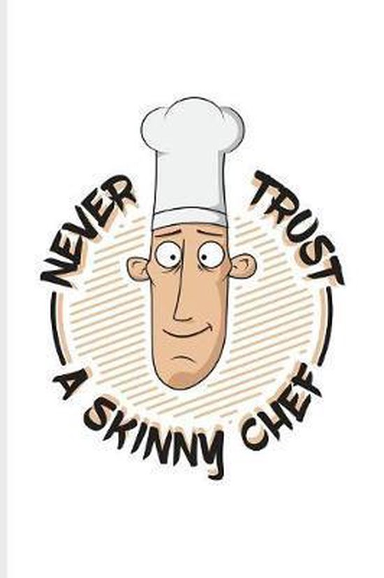 Never Trust A Skinny Chef: Funny Cooking Quotes Journal For Foodies, Master Cook, Slow Cookery, Culinary Art & French Cuisine Fans - 6x9 - 100 Bl