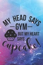 My Head Says Gym But My Heart Says Cupcake!: Special Cupcake Quote Notebook to write in - lose weight or eat delicious ones