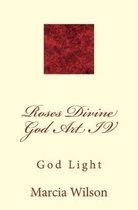 Roses Divine God Art IV: God Light