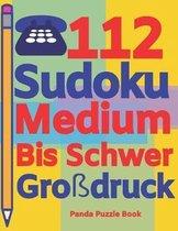 112 Sudoku Medium Bis Schwer Gro�druck: Logikspiele F�r Erwachsene - Denkspiele Erwachsene - R�tselbuch Grosse Schrift