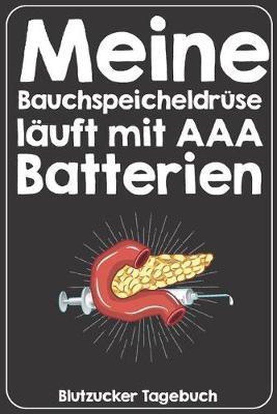 Meine Bauchspeicheldr�se l�uft mit AAA Batterien Blutzucker Tagebuch: Tagebuch f�r 52 Wochen / 1 Jahr mit Medikamentenplan, Arztterminen, Blutzuckerwe